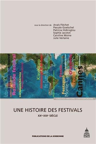 Une histoire des festivals: XXe-XXIe siècle
