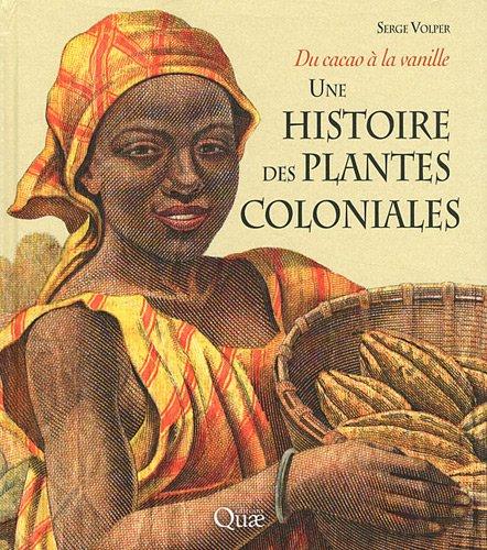 Une histoire des plantes coloniales: Du cacao à la vanille