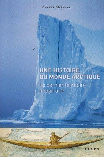 Une histoire du monde arctique : Le dernier territoire imaginaire