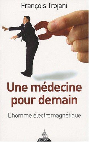 Une médecine pour demain : L'homme électromagnétique