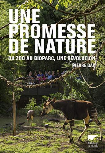 Une promesse de nature. Du zoo au bioparc, une révolution