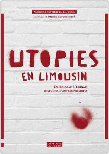 Utopies en Limousin : De Boussac à Tarnac, histoires d'autres possibles