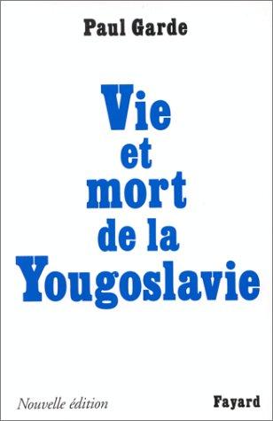 Vie et mort de la Yougoslavie: Nouvelle édition