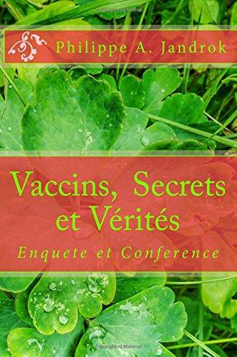 Vaccins, Secrets et Verites: Enquete et Conference