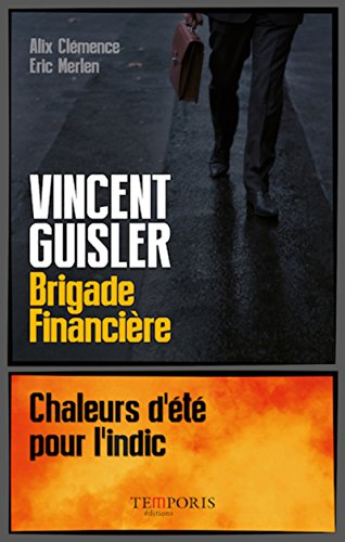 Vincent Guisler, brigade financière: Chaleurs d'été pour l'indic.