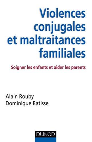 Violences conjugales et maltraitances familiales - Soigner les enfants et aider les parents: Soigner les enfants et…