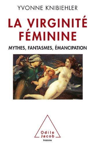 Virginité féminine (La): Mythes, fantasmes, émancipation (OJ.HISTOIRE)
