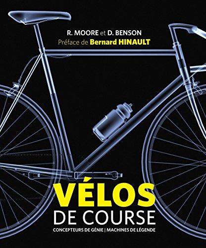 Vélos de course - Concepteurs de génie et machines de légende: Concepteurs de génie et machines de légende