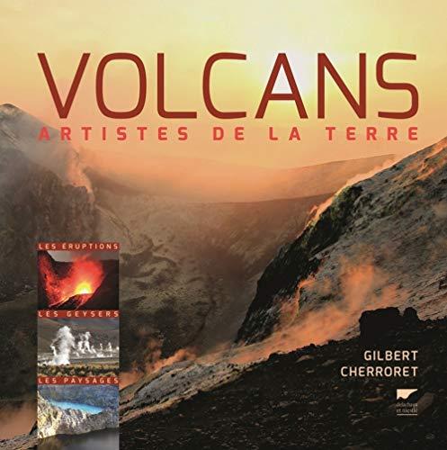 Volcans, artistes de la terre - Les éruptions, les geysers, les paysages
