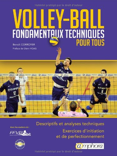 Volley-ball - Fondamentaux, techniques pour tous: Descriptifs et analyses techniques. Exercices d'initiation et de…