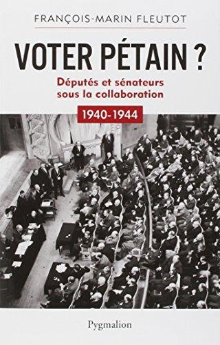 Voter Pétain ?: Députés et sénateurs sous la Collaboration (1940-1944)