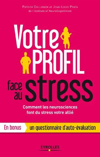 Votre profil face au stress. Comment les neurosciences font du stress votre allié. En bonus un questionnaire d'auto…