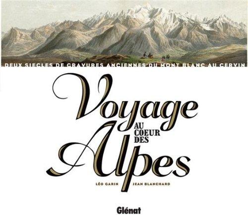 Voyage au coeur des Alpes: Deux siècles de gravures anciennes du Mont-Blanc au Cervin