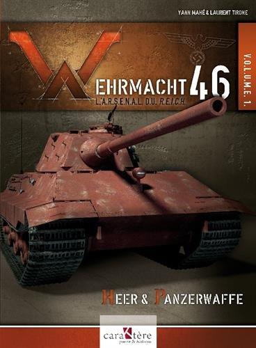 Wehrmacht 46 - L'arsenal du Reich : Volume 1