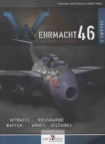 Wehrmacht 46 - L'arsenal du Reich : Volume 2, Luftwaffe, Kriegsmarine, Waffen-SS, armes nucléaires, radiologiques et…