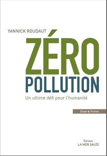 Zéro Pollution !: Un ultime défi pour l'humanité