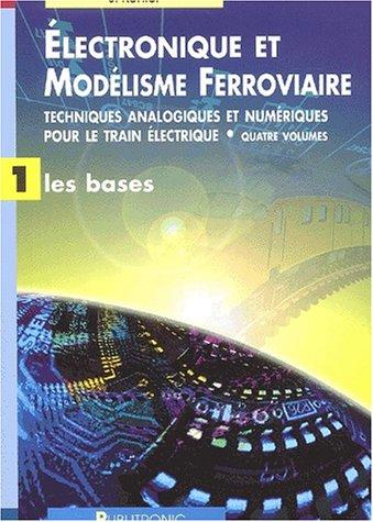 Électronique et modélisme ferroviaire: Techniques analogiques et numériques pour le train électrique - Les bases