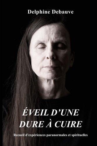 Éveil d'une dure à cuire: Recueil d'expériences paranormales et spirituelles