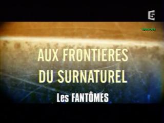 Documentaire Aux frontières du surnaturel, les fantômes