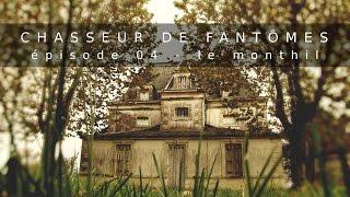 Documentaire Chasseur de Fantômes #04 : Le Monthil