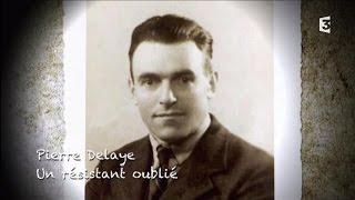 Documentaire Pierre Delaye, un résistant oublié
