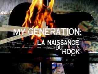 Documentaire L'incroyable histoire du rock – My Generation : la naissance du rock
