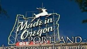 Documentaire Portland, les souterrains de la mafia