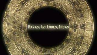 Documentaire Mayas, Aztèques, Incas : les peuples du Soleil