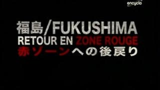 Documentaire Fukushima, retour en zone rouge