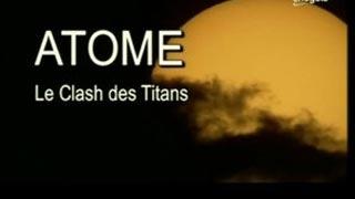 Documentaire Atome, le clash des titans