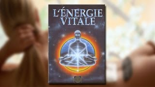 Documentaire L'énergie vitale
