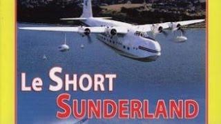 Documentaire Le Short Sunderland, l'hydravion britannique