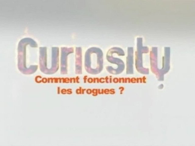 Documentaire Curiosity – Comment fonctionnent les drogues?