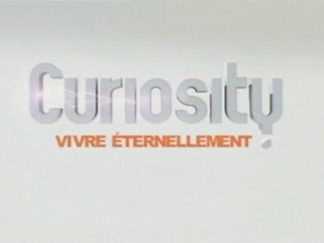 Documentaire Curiosity  – Vivre éternellement