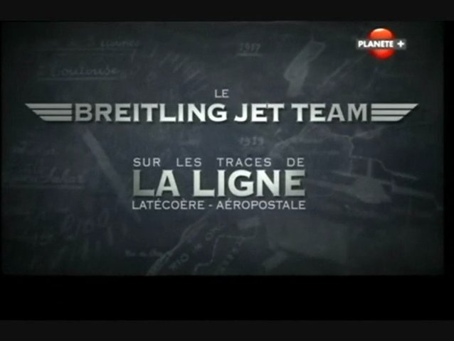 Documentaire Le Breitling Jet Team – Sur les traces de la ligne Latécoère / Aéropostale