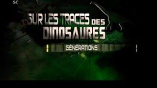 Documentaire Sur les traces des dinosaures – Générations