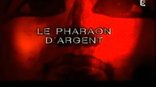 Documentaire Le pharaon d'argent