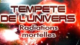 Documentaire Tempête de l'univers – Radiations mortelles