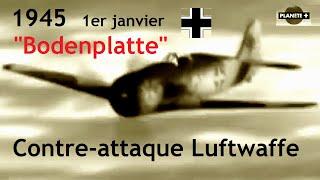 Documentaire Le dernier assaut «Bodenplatte»