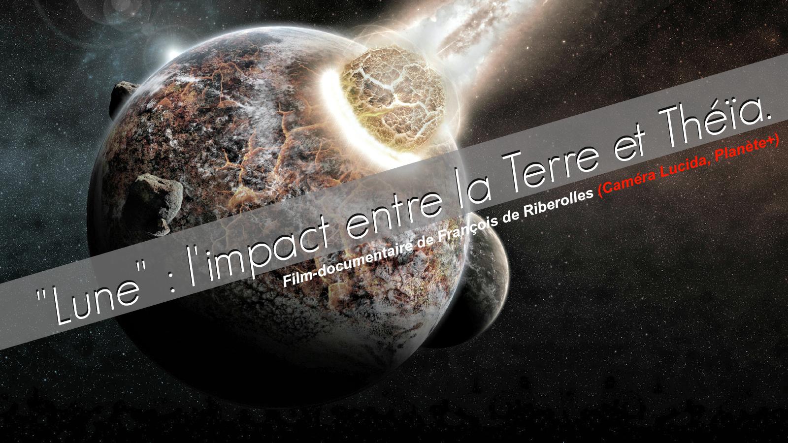 Documentaire Lune: impact entre la Terre et Théïa