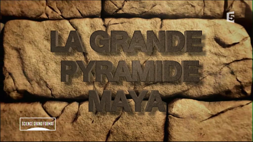 Documentaire La grande pyramide Maya