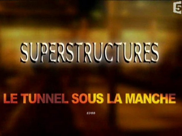 Documentaire Superstructures – Le tunnel sous la manche