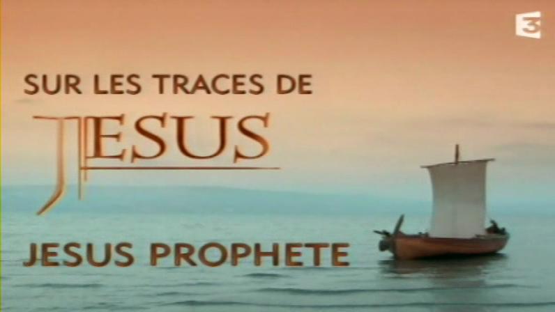 Documentaire Sur les traces de Jésus – 2 – Jésus prophète