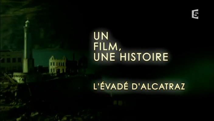 Documentaire Un film, une histoire – L'évadé d'Alcatraz