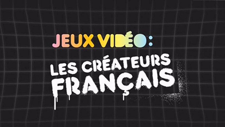 Documentaire Jeux video – Les créateurs Français