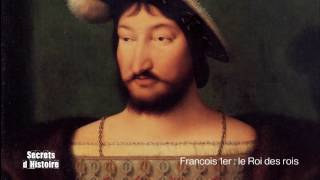 Documentaire Secrets d'histoire – François 1er : le roi des rois