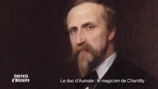 Documentaire Secrets d'histoire – Le Duc d'Aumale : le magicien de Chantilly