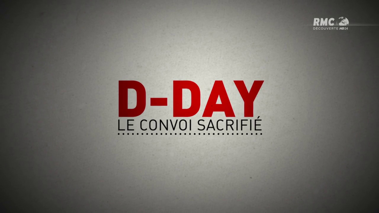 Documentaire D-DAY, le convoi sacrifié
