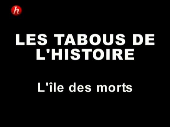 Documentaire Les tabous de l'histoire – Episode 1 – L'île des morts