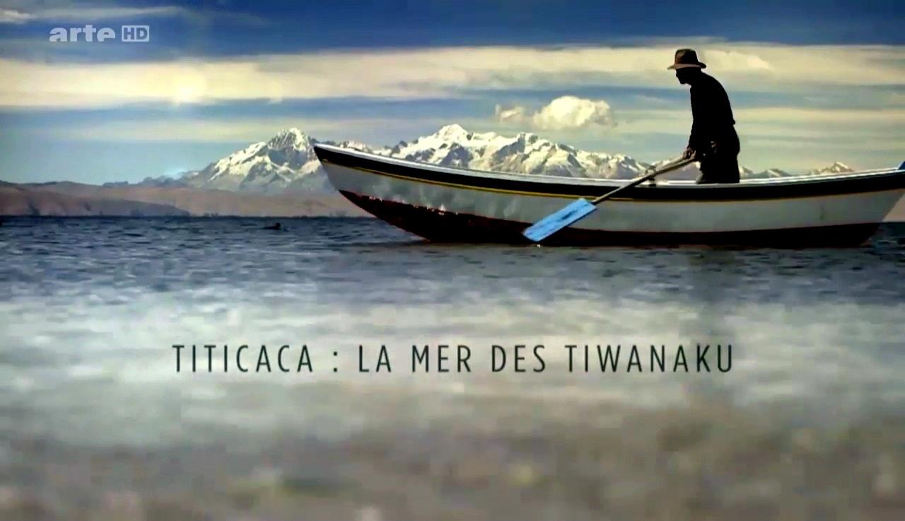 Enquêtes Archéologiques - Titicaca, la Mer des Tiwanaku
